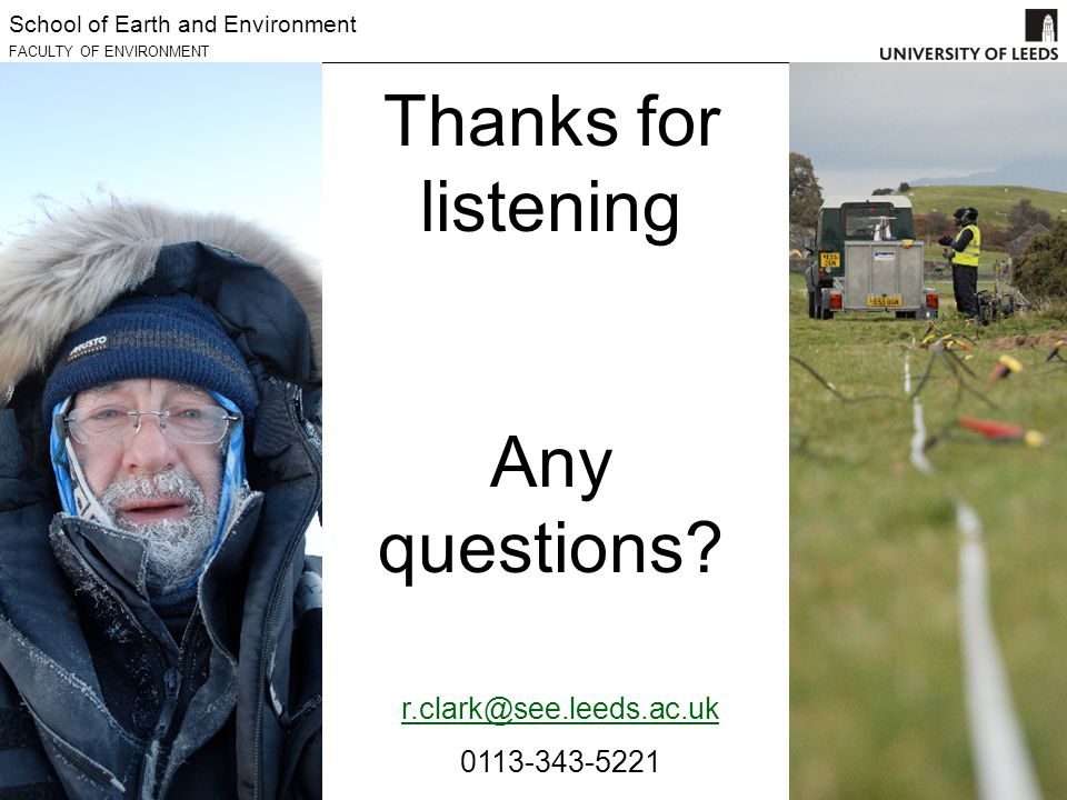 School of Earth and Environment FACULTY OF ENVIRONMENT Thanks for listening Any questions.