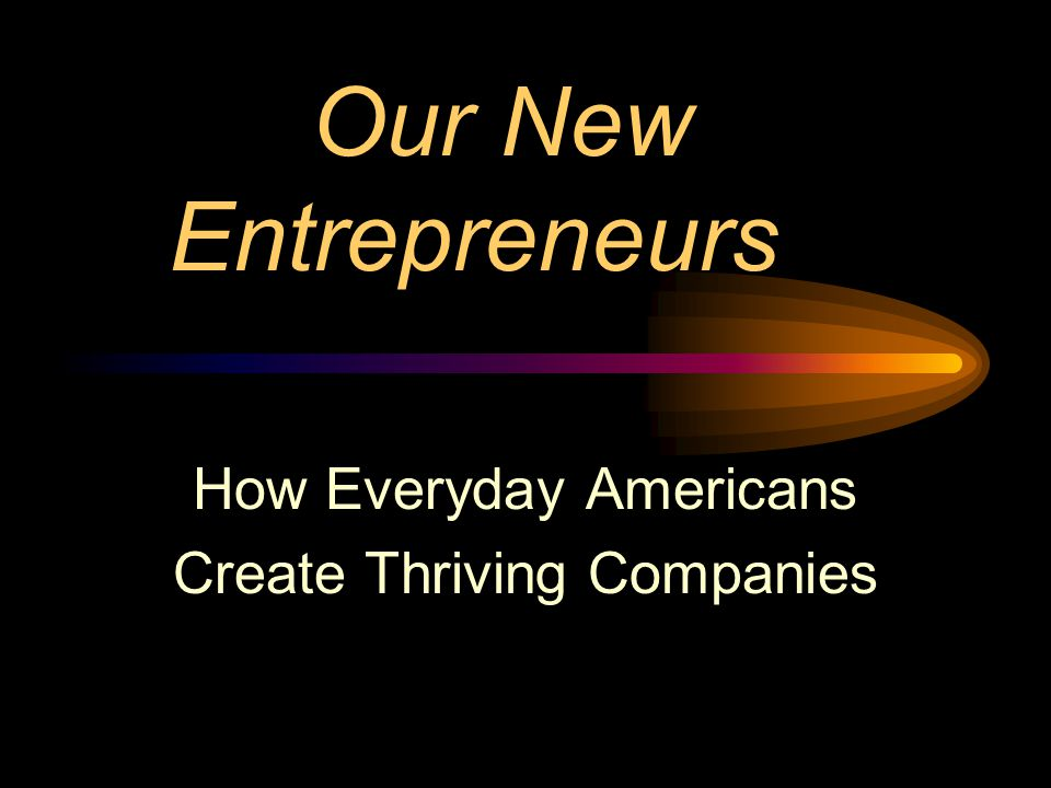 The Growth of Small Business More than 1 million new businesses are started each year 80% of our companies now have 20 employees or less Only 3% of our businesses have more than 100 employees 3/4 of our jobs are created by small companies