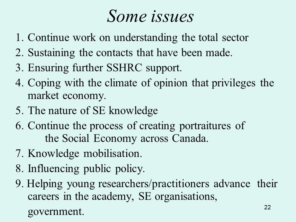 22 Some issues 1.Continue work on understanding the total sector 2.Sustaining the contacts that have been made. 3.Ensuring further SSHRC support. 4.Co