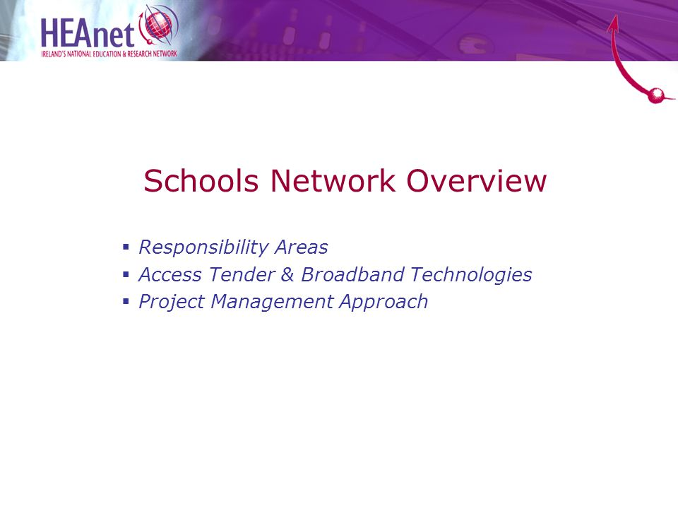 Schools Network Overview  Responsibility Areas  Access Tender & Broadband Technologies  Project Management Approach