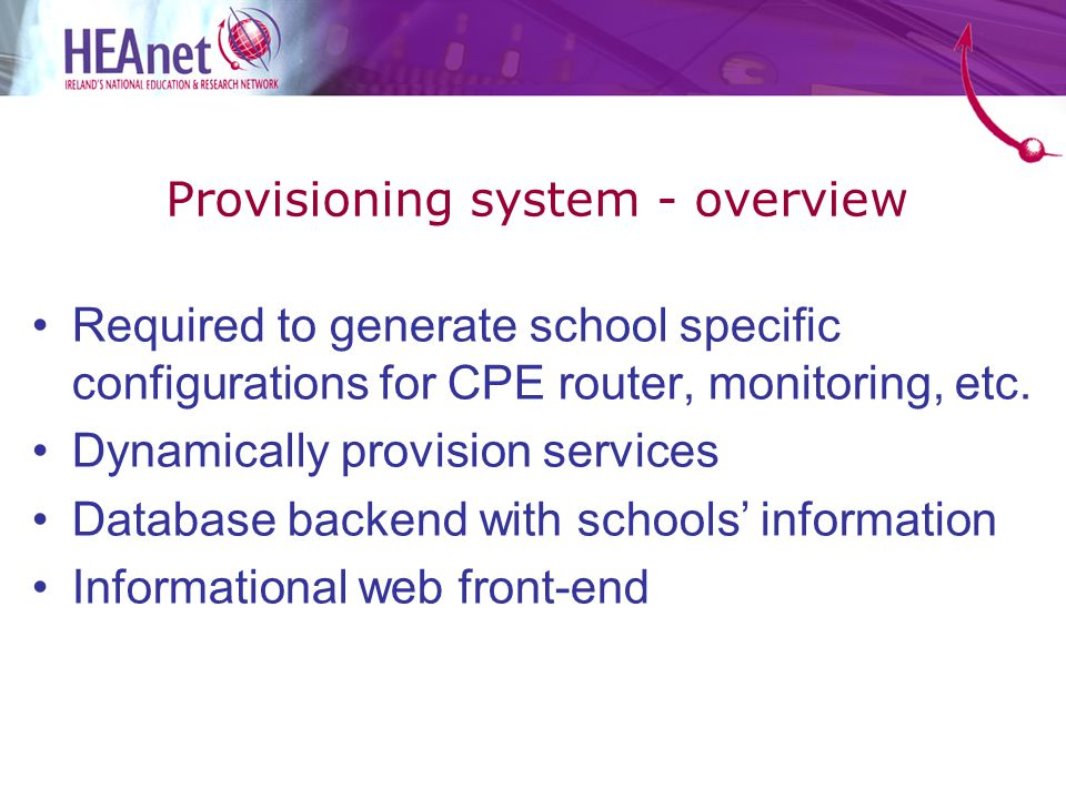 Provisioning system - overview Required to generate school specific configurations for CPE router, monitoring, etc.
