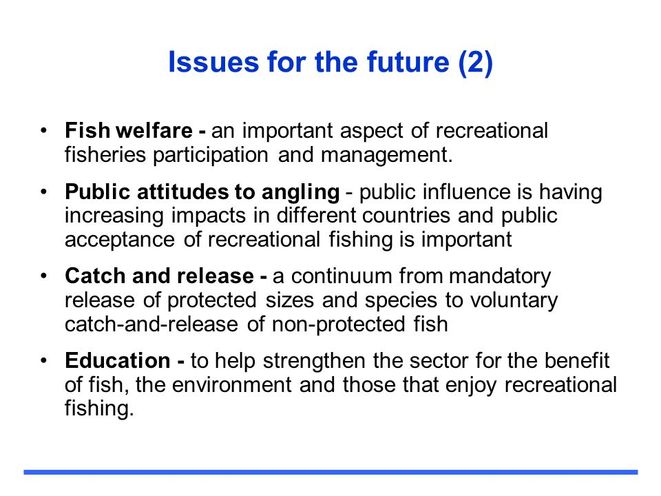 Issues for the future (2) Fish welfare - an important aspect of recreational fisheries participation and management. Public attitudes to angling - pub