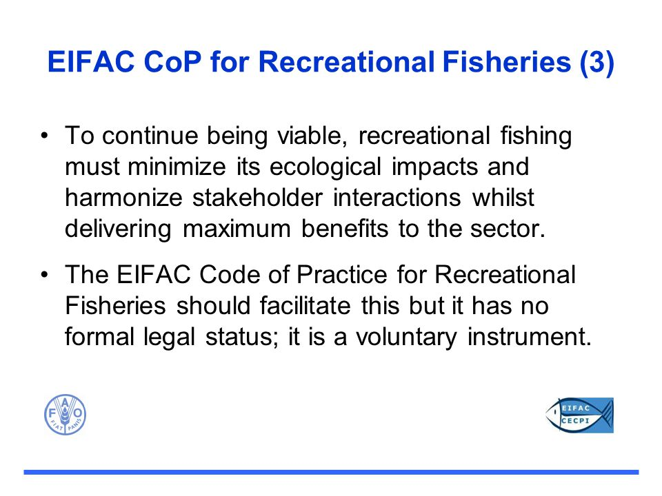 EIFAC CoP for Recreational Fisheries (3) To continue being viable, recreational fishing must minimize its ecological impacts and harmonize stakeholder