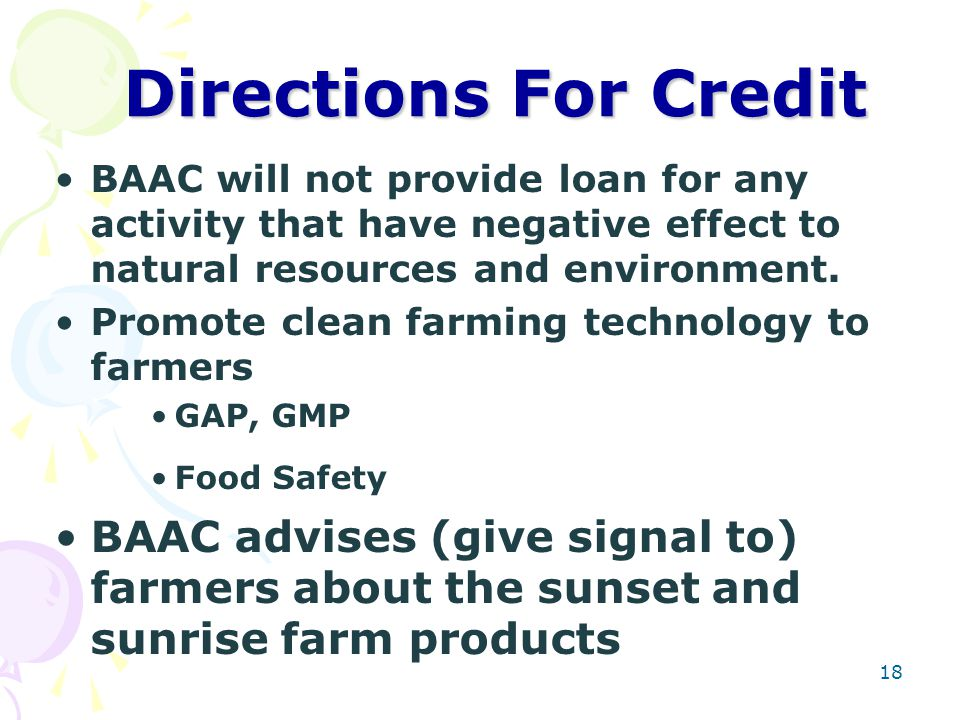 18 Directions For Credit BAAC will not provide loan for any activity that have negative effect to natural resources and environment.