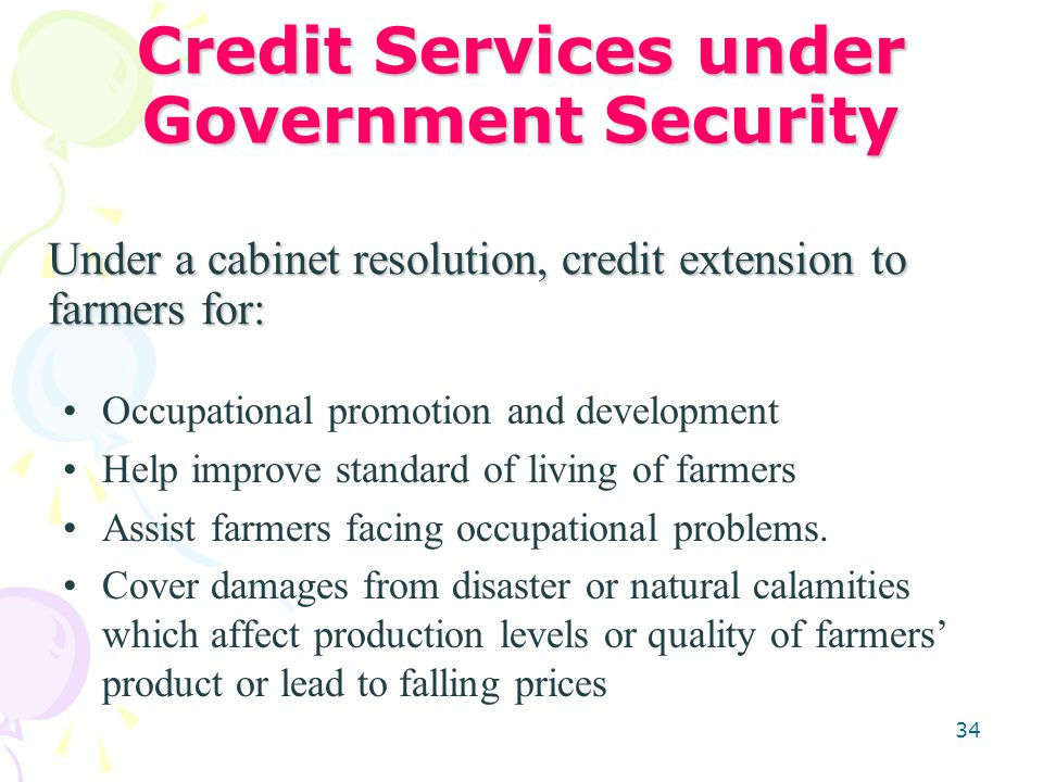 34 Credit Services under Government Security Occupational promotion and development Help improve standard of living of farmers Assist farmers facing occupational problems.
