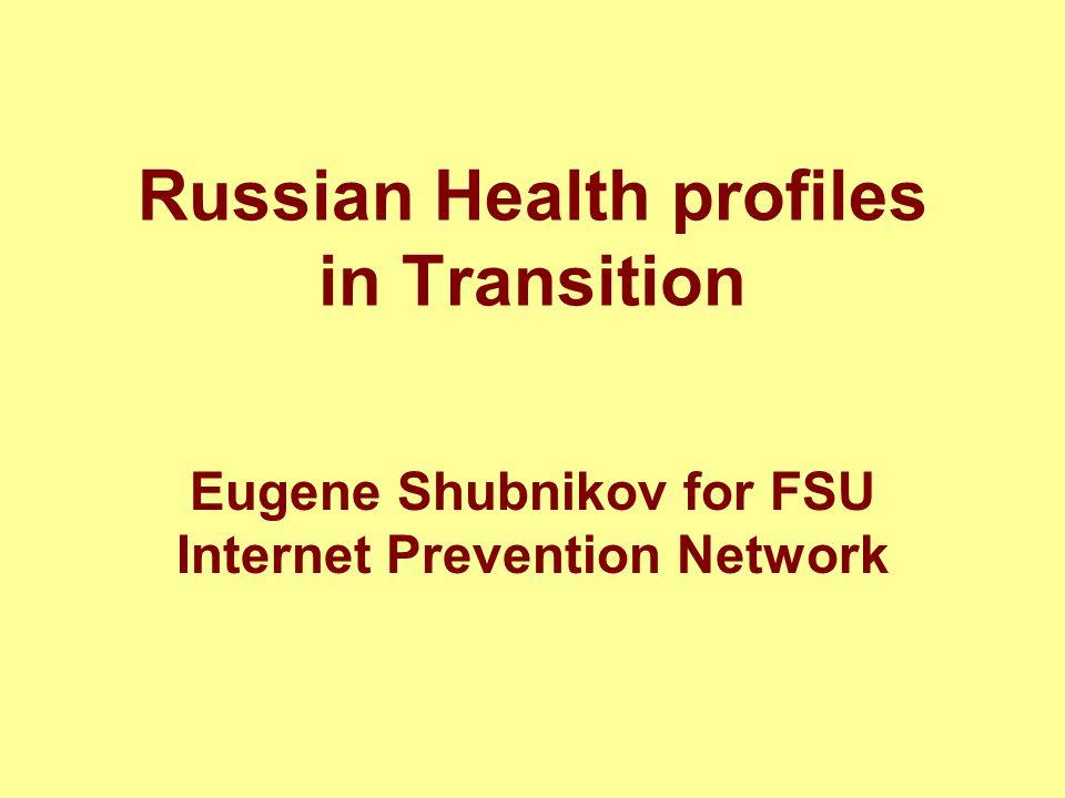 Russian Health profiles in Transition Eugene Shubnikov for FSU Internet Prevention Network