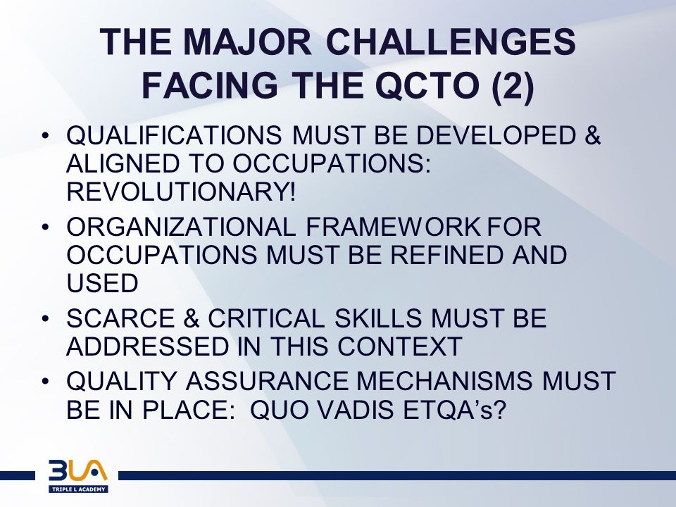 THE MAJOR CHALLENGES FACING THE QCTO (2) QUALIFICATIONS MUST BE DEVELOPED & ALIGNED TO OCCUPATIONS: REVOLUTIONARY.