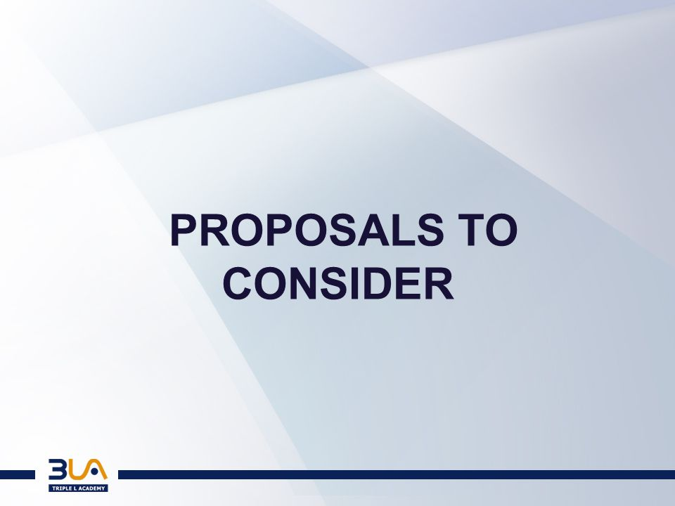 PROPOSALS TO CONSIDER