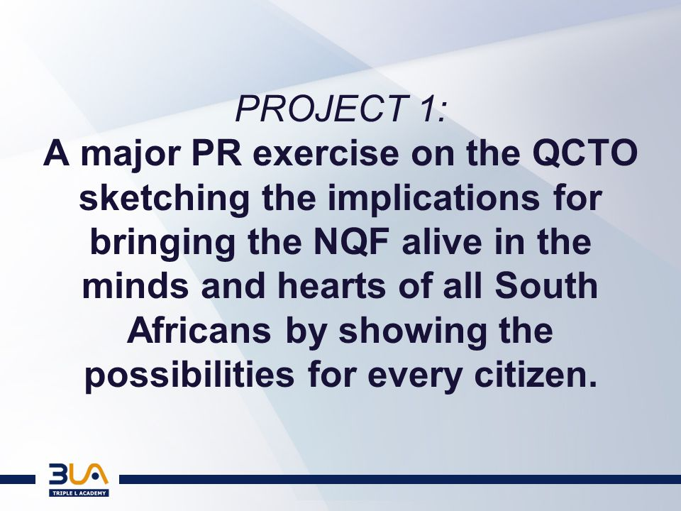 PROJECT 1: A major PR exercise on the QCTO sketching the implications for bringing the NQF alive in the minds and hearts of all South Africans by showing the possibilities for every citizen.