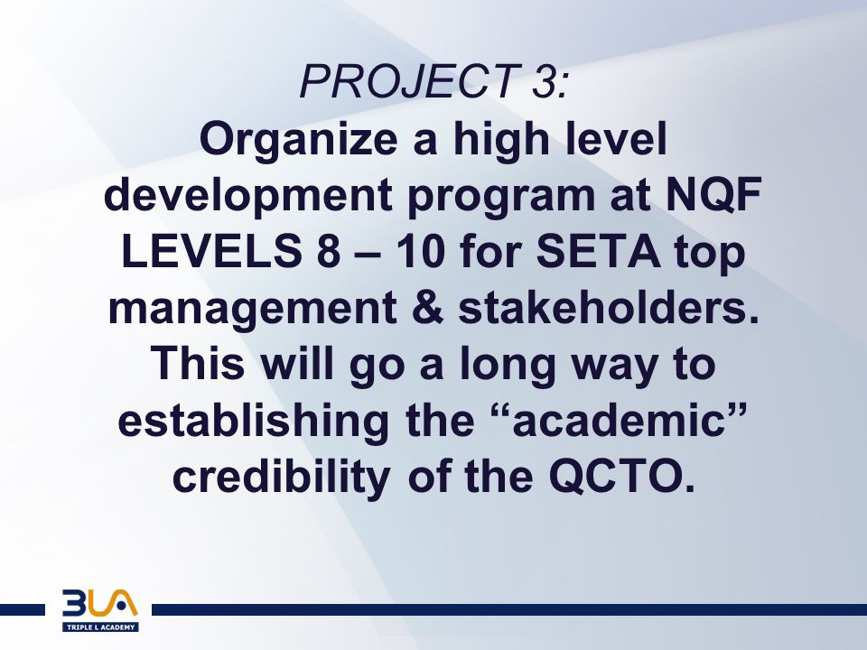 PROJECT 3: Organize a high level development program at NQF LEVELS 8 – 10 for SETA top management & stakeholders.