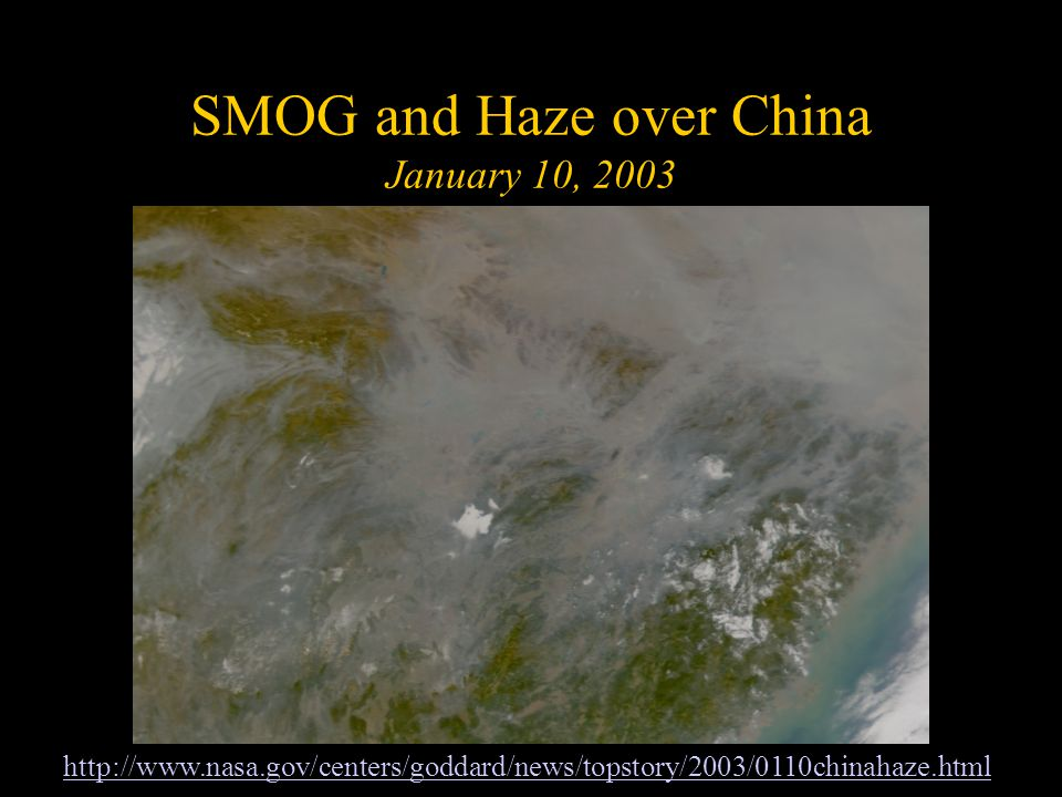 SMOG and Haze over China January 10, 2003 http://www.nasa.gov/centers/goddard/news/topstory/2003/0110chinahaze.html