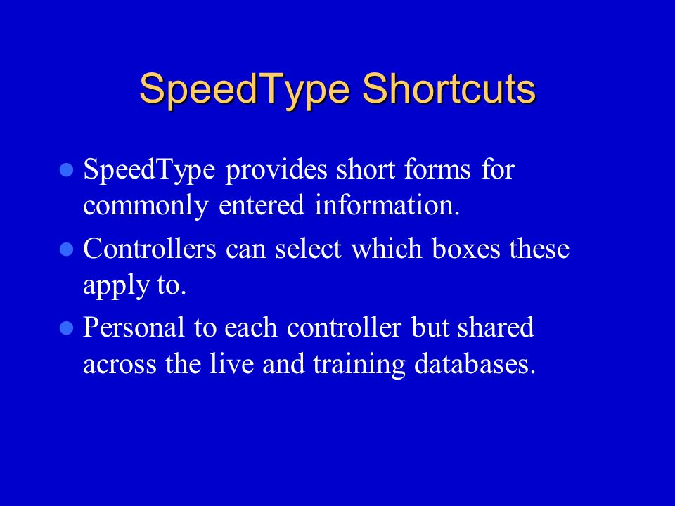 SpeedType Shortcuts SpeedType provides short forms for commonly entered information.