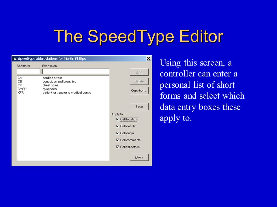 The SpeedType Editor Using this screen, a controller can enter a personal list of short forms and select which data entry boxes these apply to.