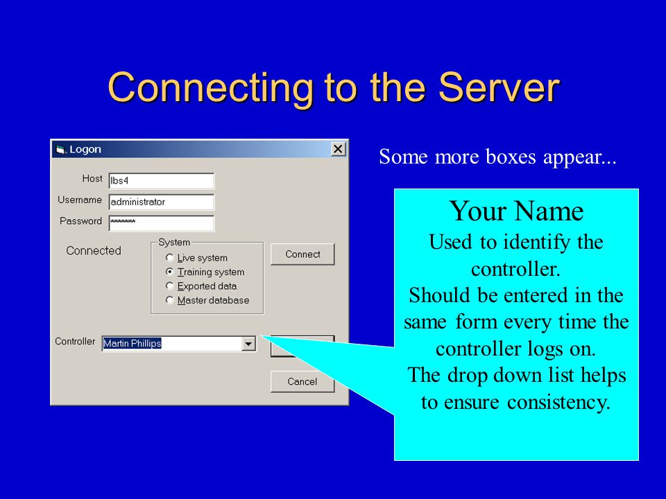 Connecting to the Server Your Name Used to identify the controller.