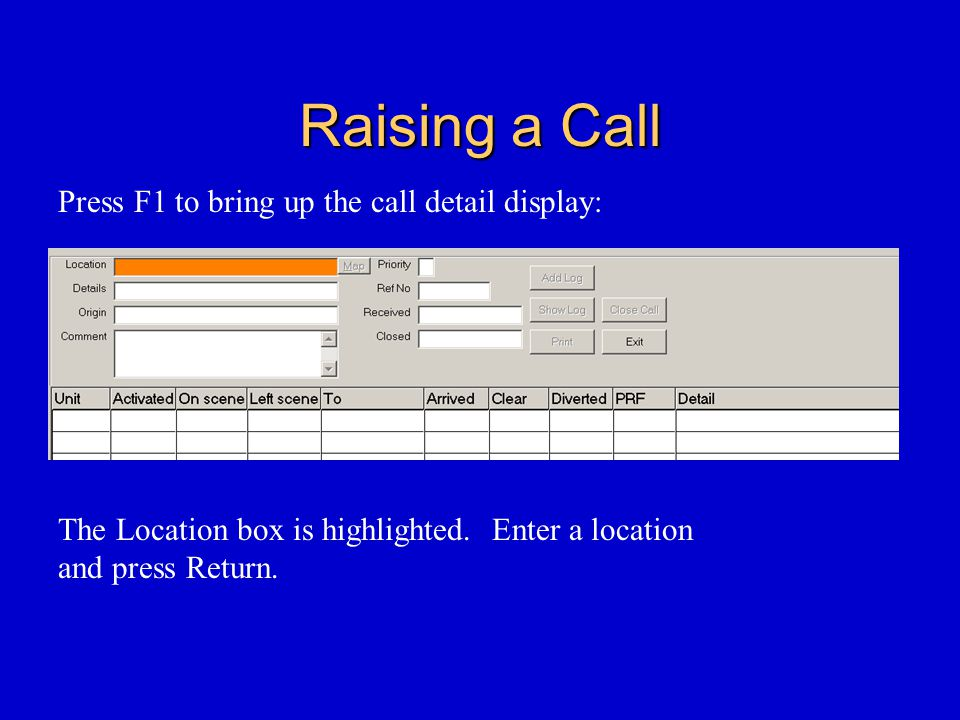 Raising a Call Press F1 to bring up the call detail display: The Location box is highlighted.