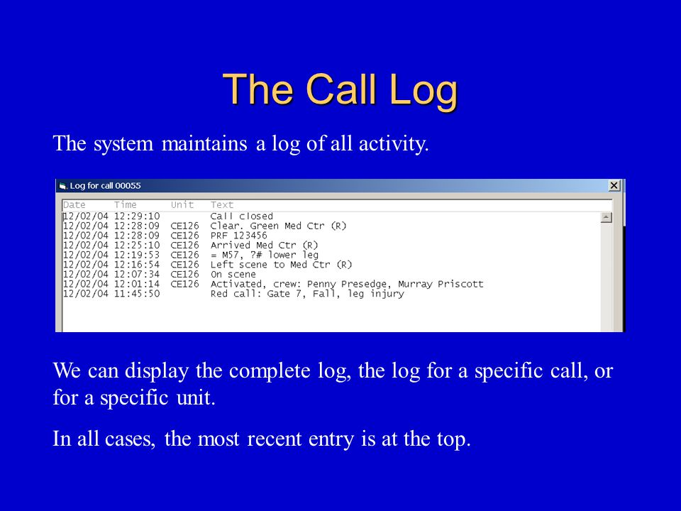 The Call Log The system maintains a log of all activity.