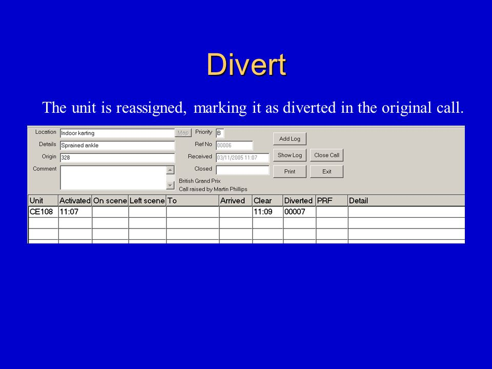 Divert The unit is reassigned, marking it as diverted in the original call.