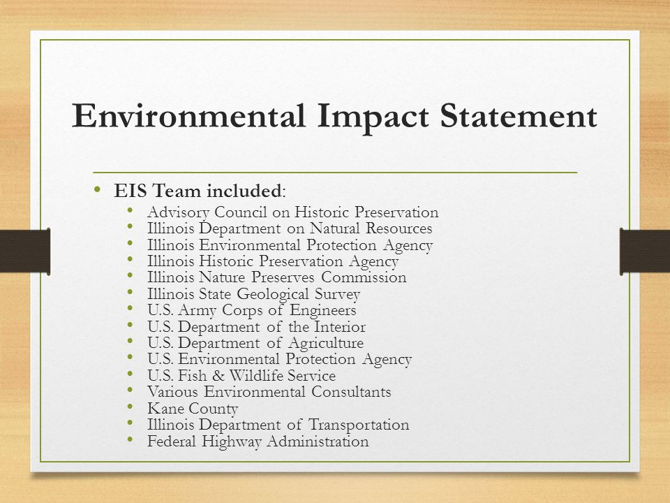 Environmental Impact Statement EIS Team included: Advisory Council on Historic Preservation Illinois Department on Natural Resources Illinois Environmental Protection Agency Illinois Historic Preservation Agency Illinois Nature Preserves Commission Illinois State Geological Survey U.S.