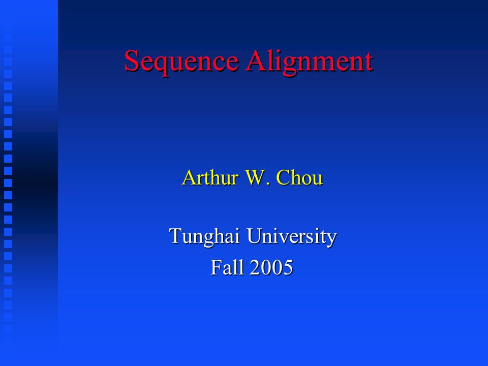 Sequence Alignment Arthur W. Chou Tunghai University Fall 2005