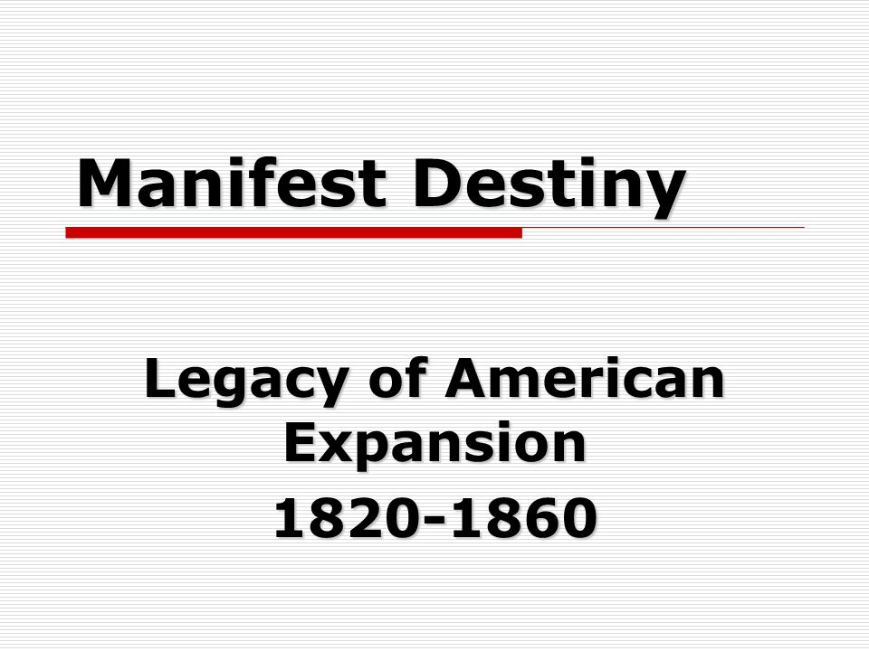 Manifest Destiny Legacy of American Expansion 1820-1860