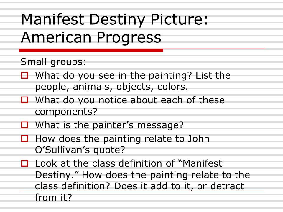 Manifest Destiny Picture: American Progress Small groups:  What do you see in the painting.
