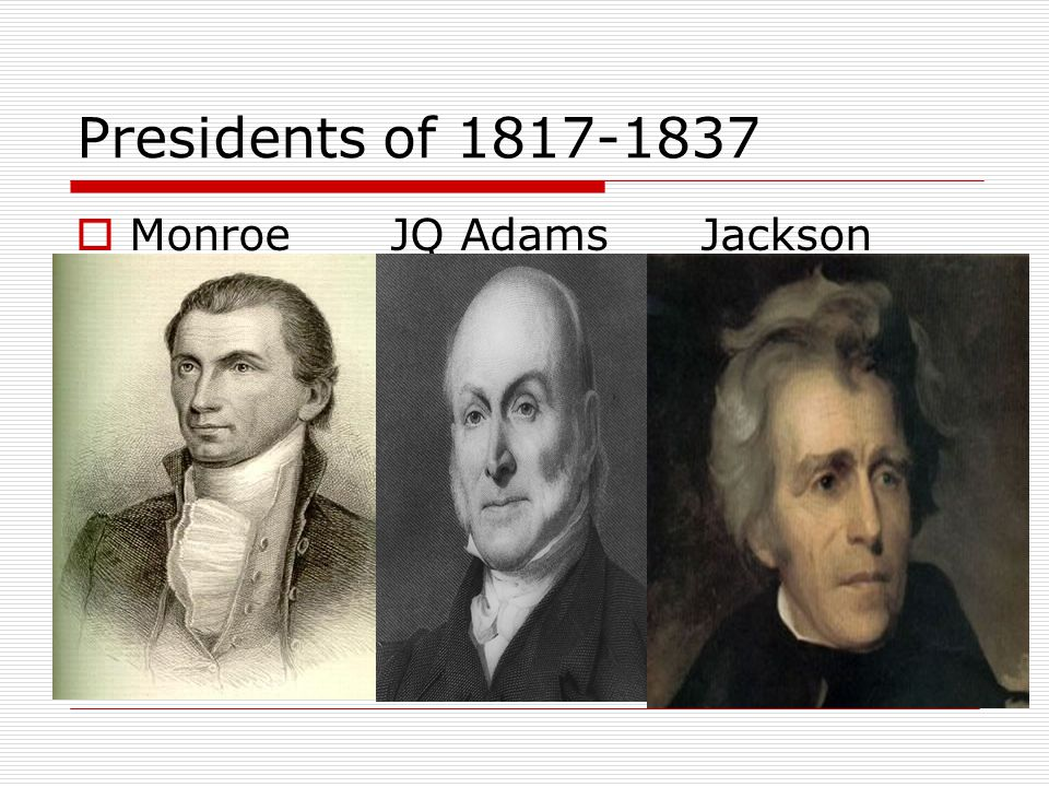 Presidents of 1817-1837  MonroeJQ Adams Jackson
