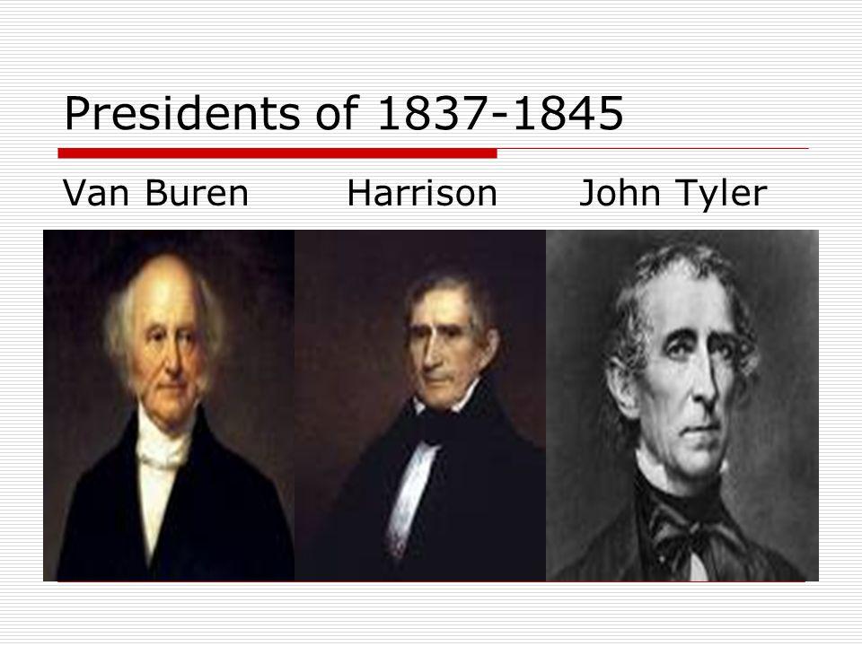 Presidents of 1837-1845 Van Buren HarrisonJohn Tyler