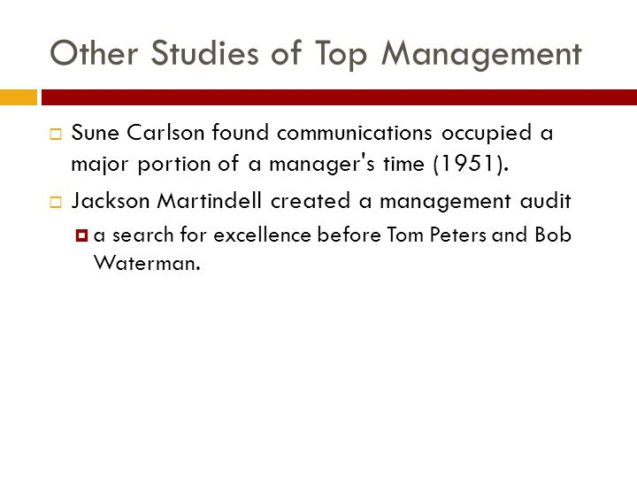 Other Studies of Top Management  Sune Carlson found communications occupied a major portion of a manager s time (1951).