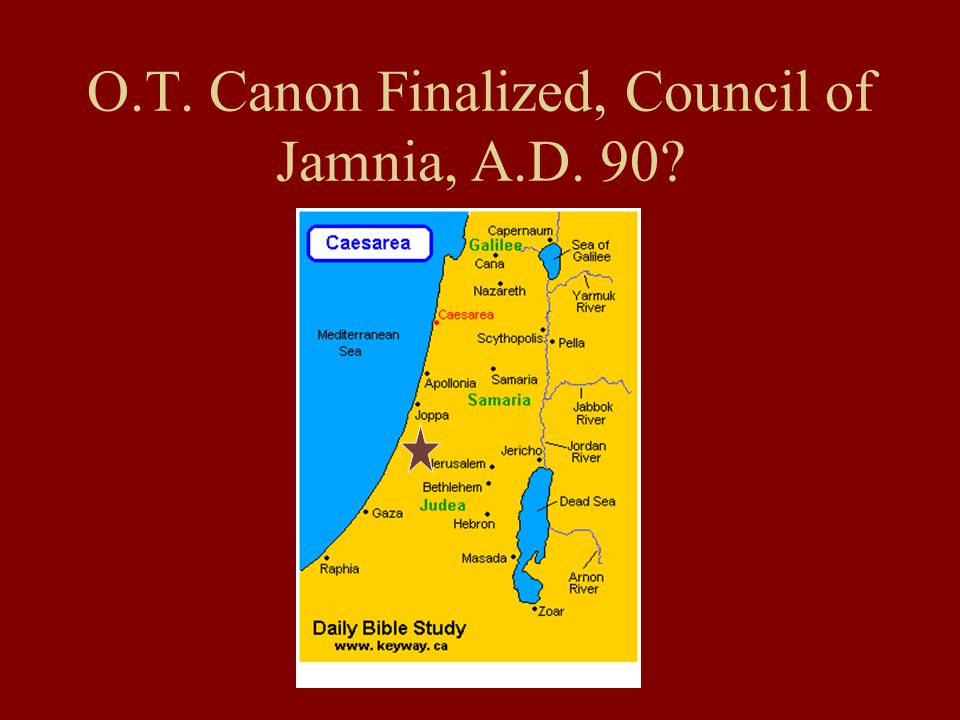 O.T. Canon Finalized, Council of Jamnia, A.D. 90?
