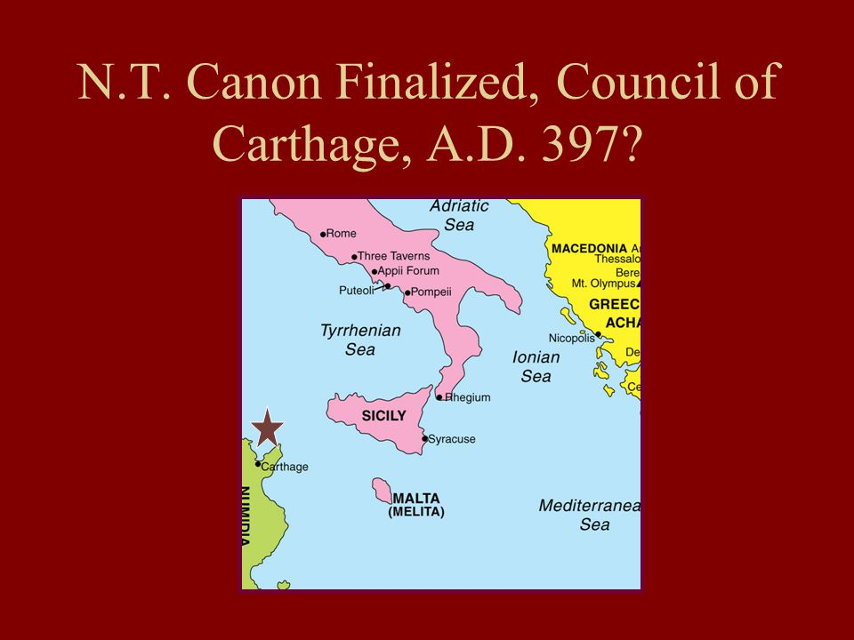 N.T. Canon Finalized, Council of Carthage, A.D. 397?