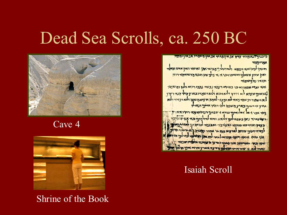 Dead Sea Scrolls, ca. 250 BC Isaiah Scroll Shrine of the Book Cave 4