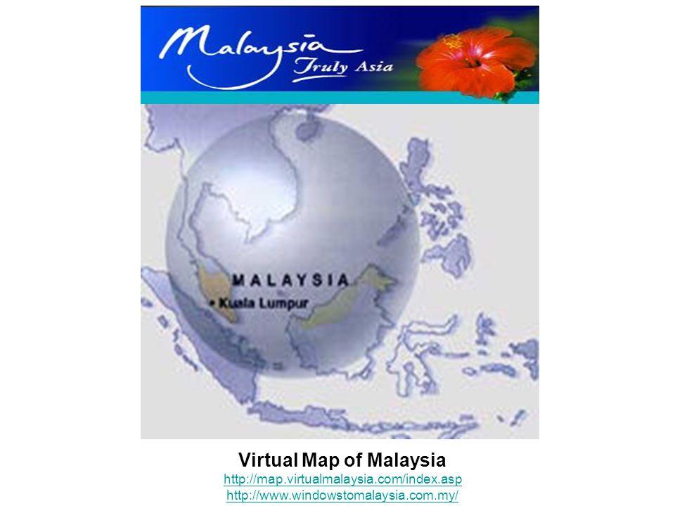 Virtual Map of Malaysia http://map.virtualmalaysia.com/index.asp http://www.windowstomalaysia.com.my/