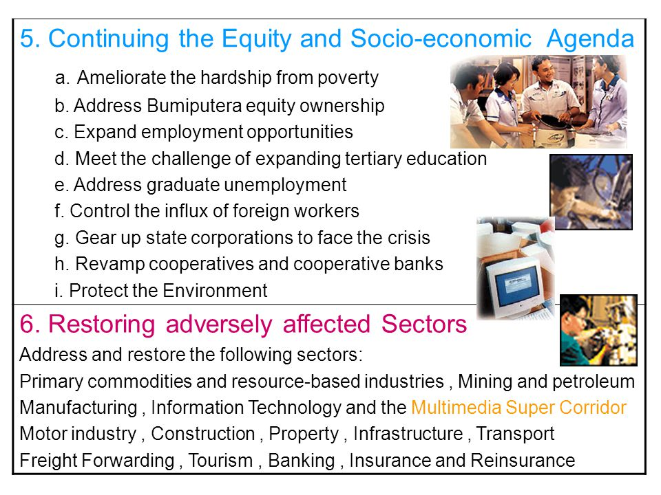 5. Continuing the Equity and Socio-economic Agenda a. Ameliorate the hardship from poverty b. Address Bumiputera equity ownership c. Expand employment