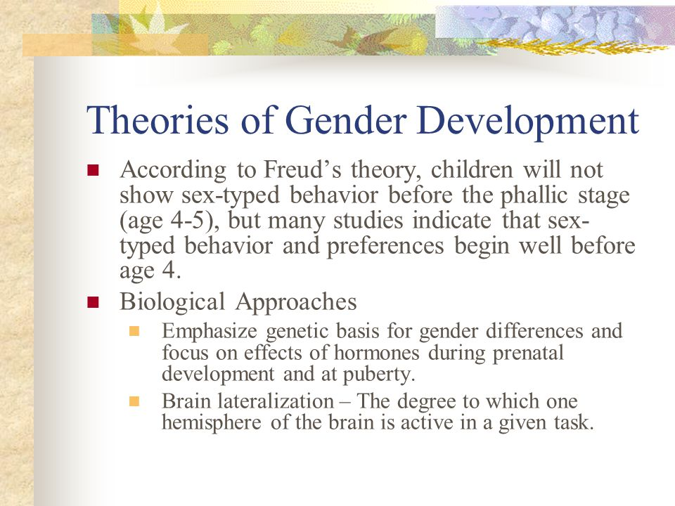 Theories of Gender Development According to Freud's theory, children will not show sex-typed behavior before the phallic stage (age 4-5), but many stu