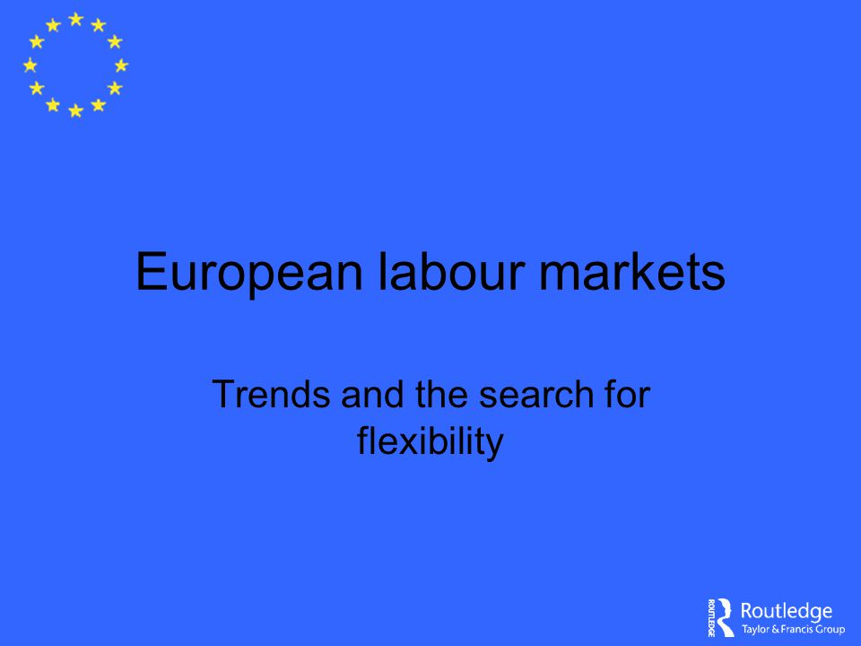 European labour markets Trends and the search for flexibility