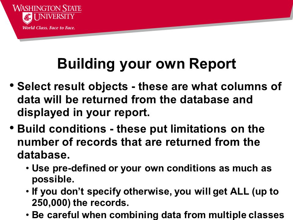 Building your own Report Select result objects - these are what columns of data will be returned from the database and displayed in your report.