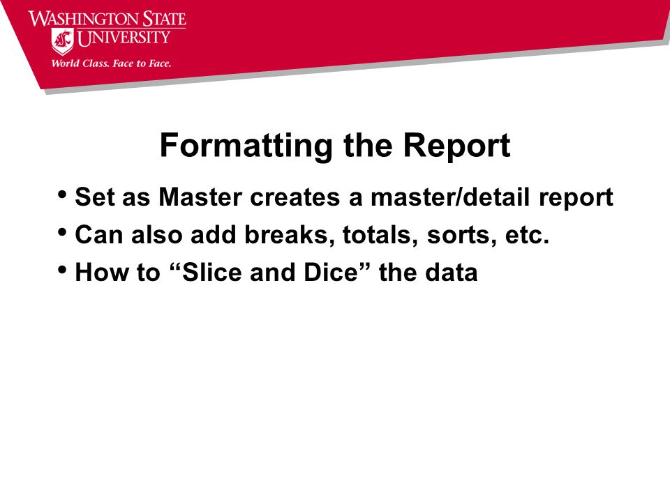 Formatting the Report Set as Master creates a master/detail report Can also add breaks, totals, sorts, etc.