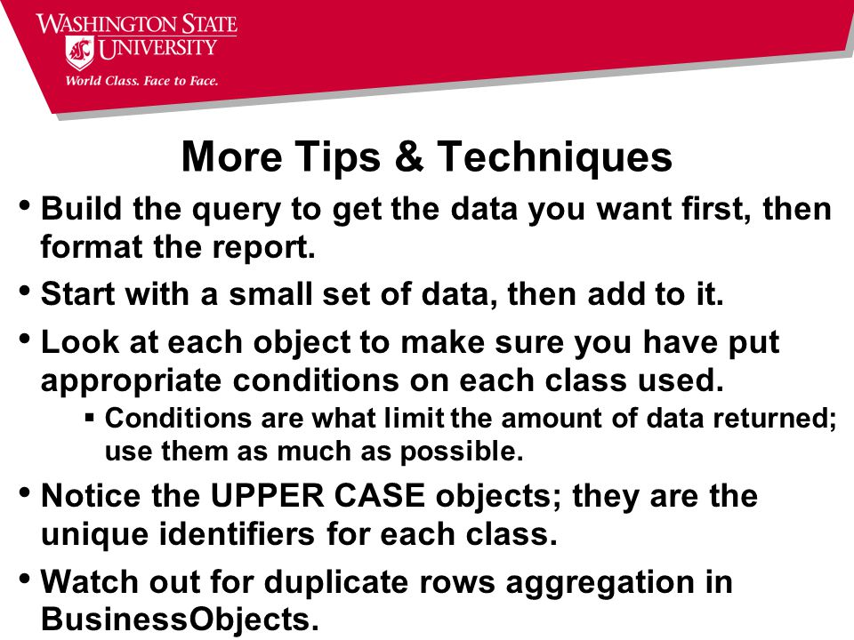 More Tips & Techniques Build the query to get the data you want first, then format the report.