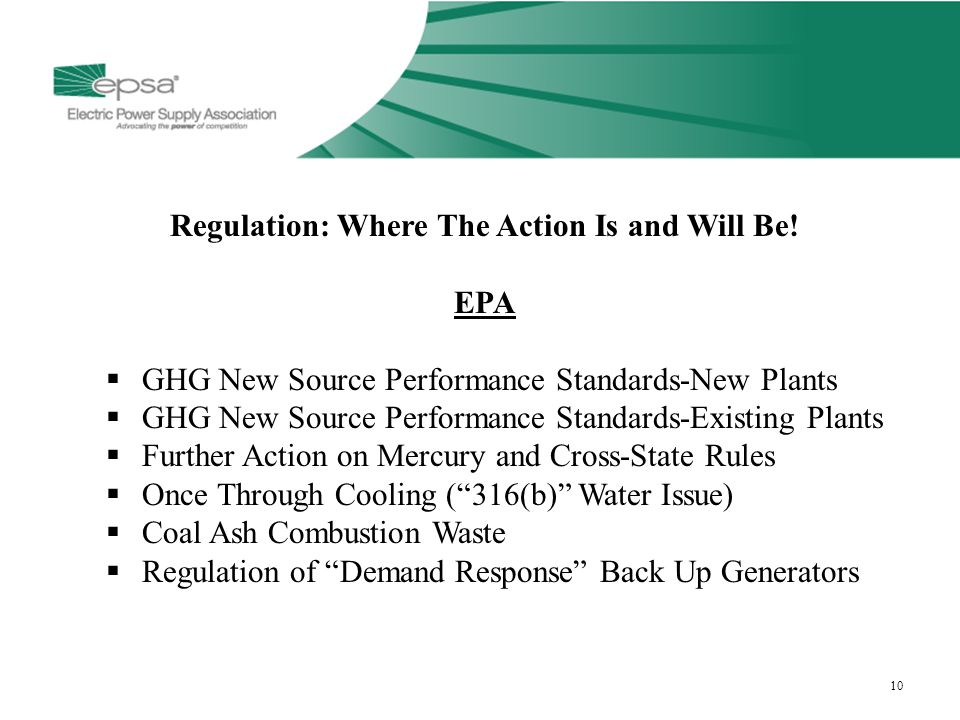 10 Regulation: Where The Action Is and Will Be! EPA  GHG New Source Performance Standards-New Plants  GHG New Source Performance Standards-Existing