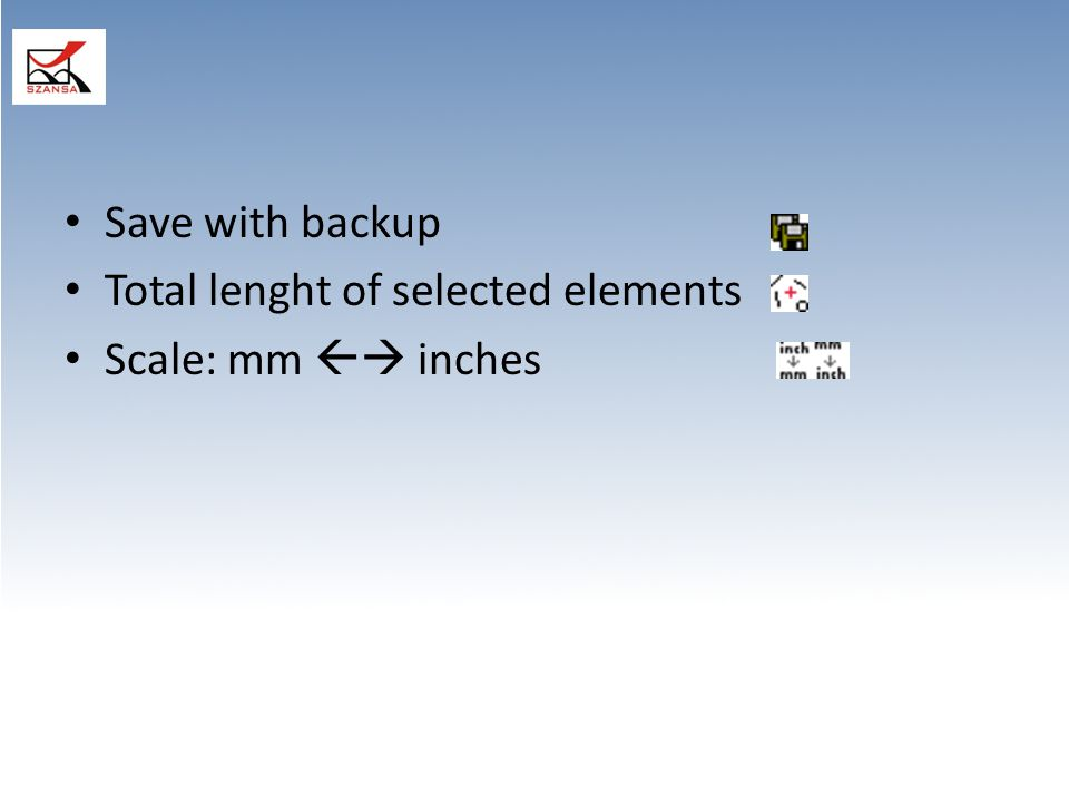 Save with backup Total lenght of selected elements Scale: mm  inches