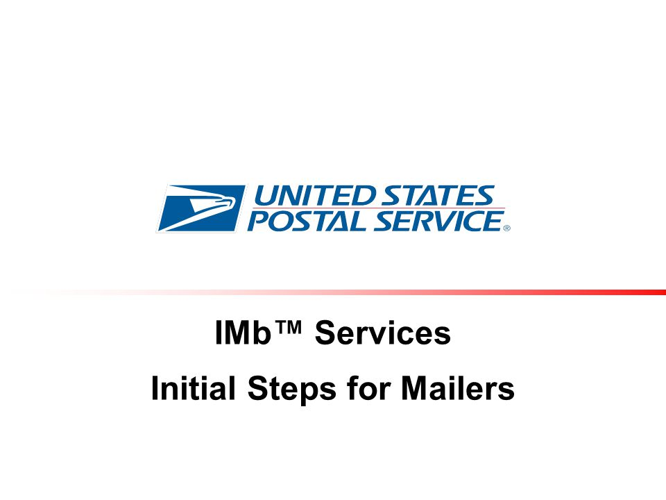 IMb™ Services Initial Steps for Mailers