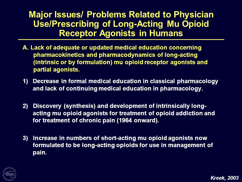 Major Issues/ Problems Related to Physician Use/Prescribing of Long-Acting Mu Opioid Receptor Agonists in Humans (continued) 1)Lack of awareness of prevalence of specific additions (10% to 20% in all US population with one or more addiction).