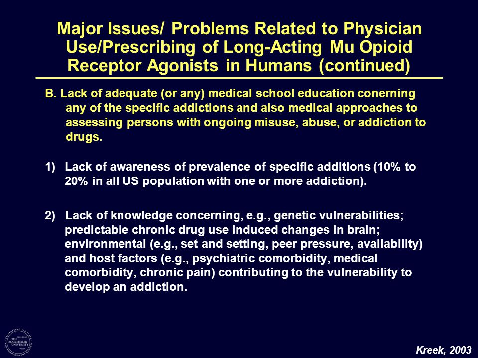 Major Issues/ Problems Related to Physician Use/Prescribing of Long-Acting Mu Opioid Receptor Agonists in Humans (continued) 1)Physicians (and related healthcare workers) with inadequate knowledge (and possibly inadequate access to information).