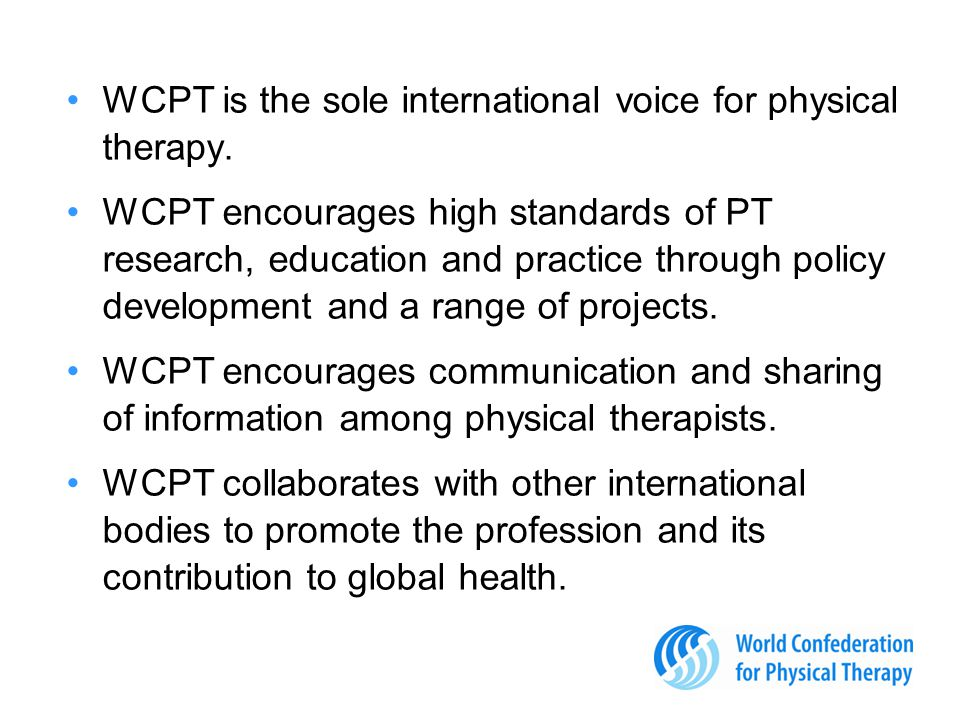 WCPT is the sole international voice for physical therapy.