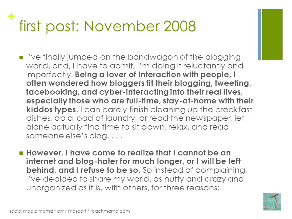 + first post: November 2008 I've finally jumped on the bandwagon of the blogging world, and, I have to admit, I'm doing it reluctantly and imperfectly.