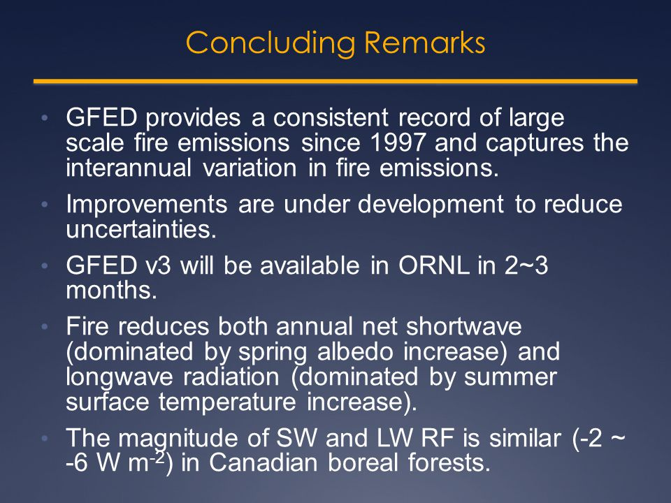 Concluding Remarks GFED provides a consistent record of large scale fire emissions since 1997 and captures the interannual variation in fire emissions.
