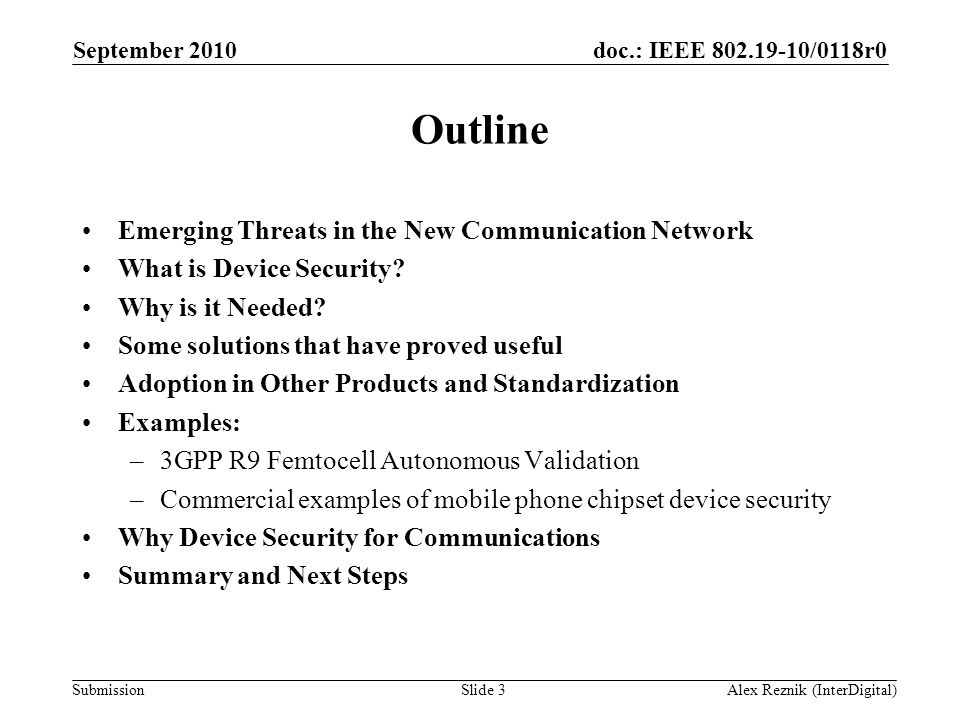 doc.: IEEE 802.19-10/0118r0 Submission Outline Emerging Threats in the New Communication Network What is Device Security? Why is it Needed? Some solut