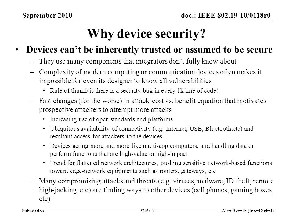 doc.: IEEE 802.19-10/0118r0 Submission Why device security? Devices can't be inherently trusted or assumed to be secure –They use many components that