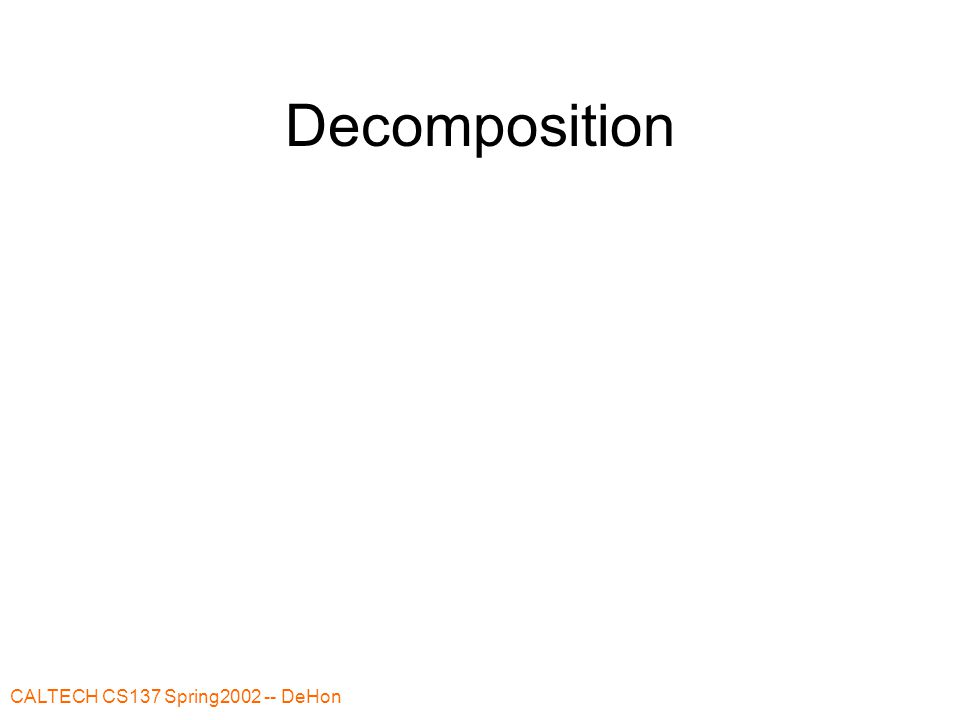 CALTECH CS137 Spring2002 -- DeHon Decomposition