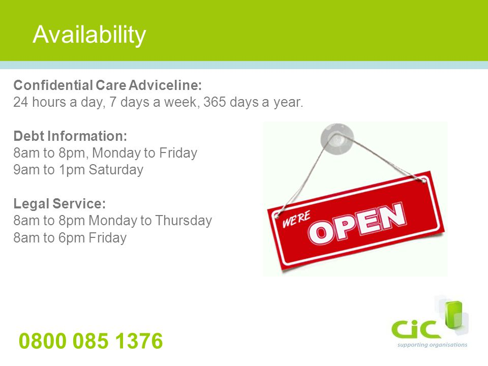 Availability Confidential Care Adviceline: 24 hours a day, 7 days a week, 365 days a year.